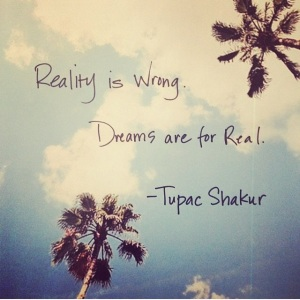 reality is wrong dreams are for real
